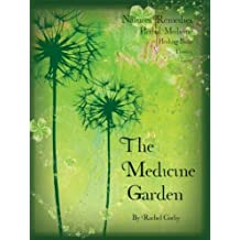 The Medicine Garden: Natures Remedies Healing Brews Soothing Oils Flowers Roots