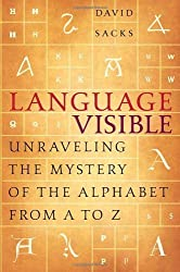 Language Visible: Unraveling the Mystery of the Alphabet from A to Z by David Sacks (2003-08-19)