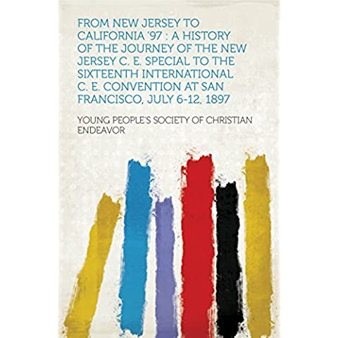 From New Jersey to California '97 : a History of the Journey of the New Jersey C. E. Special to the Sixteenth International C. E. Convention at San Francisco, July 6-12, 1897