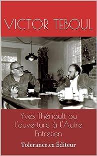 Yves Thériault ou l'ouverture à l'Autre  Entretien par Victor Teboul