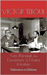 Yves Thériault ou l'ouverture à l'Autre  Entretien (Interviews par Victor Teboul t. 1)