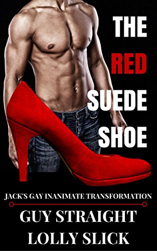 Suede Stiletto Heel (The Red Suede Shoe: Jack's Gay Inanimate Transformation (English Edition))
