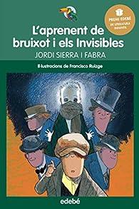 L'aprenent de bruixot i Els Invisibles  par Jordi Sierra i Fabra