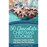 50 Chocolate Christmas Cookies – Chocolate Cookies To Bake and Share For The Holidays (The Ultimate Christmas Recipes and Recipes For Christmas Collection Book 9) (English Edition)