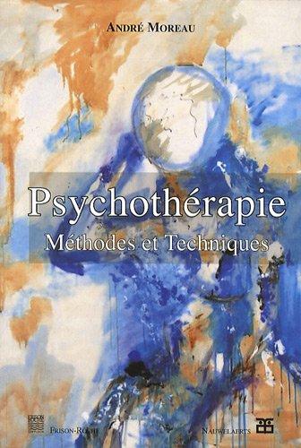 Psychothérapie : Méthodes et techniques par André Moreau