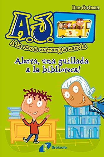 Alerta, una guillada a la biblioteca! (Catalá - A Partir De 6 Anys - Personatges I Sèries - A.J. I La Seva Estranya Escola) (Catalan Edition) por Dan Gutman