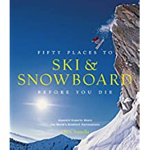 Fifty Places to Ski and Snowboard Before You Die [Idioma Inglés]