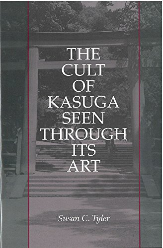 The Cult of Kasuga Seen Through Its Art (Michigan Monograph Series in Japanese Studies)