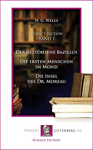 Science Fiction Band I: Der gestohlene Bazillus - Die ersten Menschen im Mond - Die Insel des Dr. Moreau (German Edition)