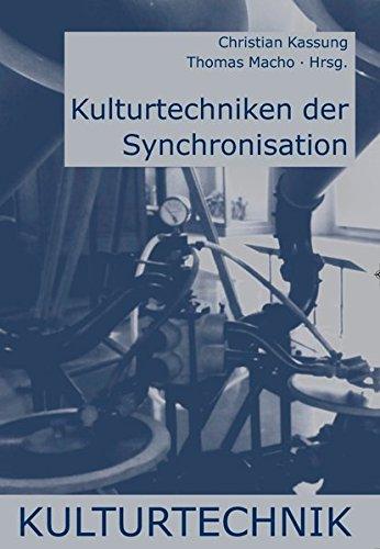 Kulturtechniken der Synchronisation. (Kulturtechnik / Die Reihe ist abgeschlossen.)