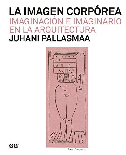 La imagen corpórea: Imaginación e imaginario en la arquitectura por Juhani Pallasmaa