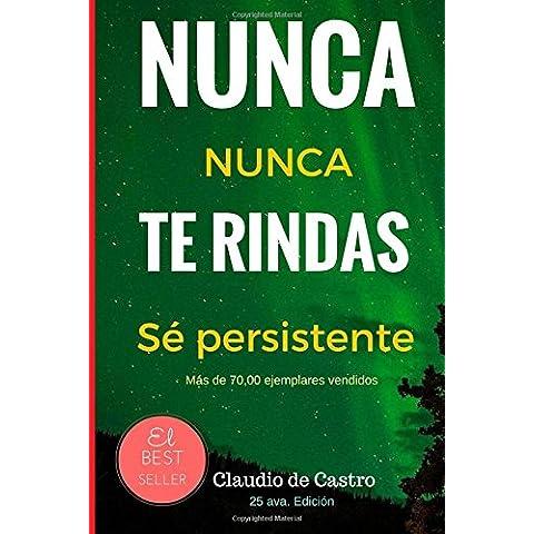 Nunca te Rindas: El Poder de la perseverancia - Never Give Up! (Libros de auto superación)