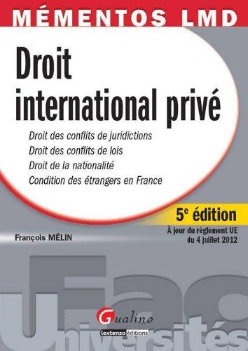Droit international privé : Droit des conflits de juridictions, droit des conflits de lois, droit de la nationalité, condition des étrangers en France
