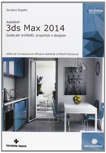 Autodesk 3DS Max 2014. Guida per architetti, progettisti e designer