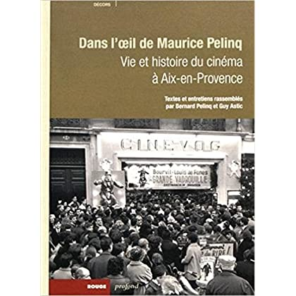 Vie et histoire du cinéma à Aix-en-Provence : Dans l'oeil de Maurice Pelinq