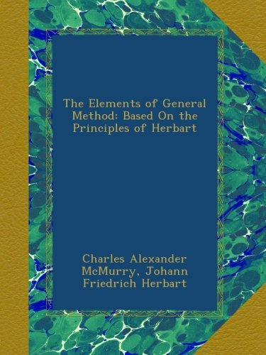 The Elements of General Method: Based On the Principles of Herbart