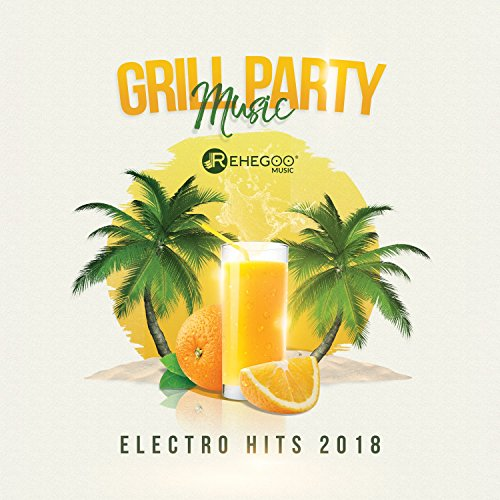 Grill Party Music - Electro Hits 2018 - Grill-party