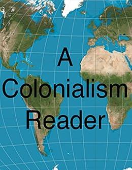 A Colonialism Reader (English Edition) von [Doyle, Arthur Conan, de las Casa, Bartolome, Morley, John, Clarke, Marcus, Johnson, James Weldon]