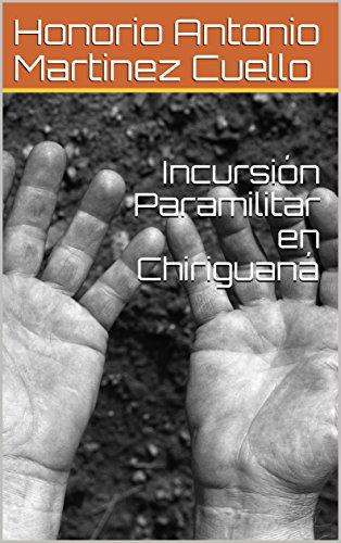 Incursión Paramilitar en Chiriguaná (Mitos y Leyendas de Chiriguaná nº 4) por Honorio Antonio Martinez Cuello