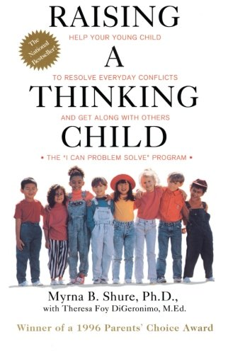 Raising a Thinking Child: Help Your Young Child to Resolve Everyday Conflicts and Get Along with Others por Ph.D Myrna Shure