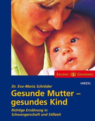 Gesunde Mutter - gesundes Kind: Richtige Ernährung während der Schwangerschaft und Stillzeit