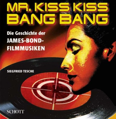 Mr. Kiss Kiss Bang Bang: Die Geschichte der James-Bond-Filmmusiken