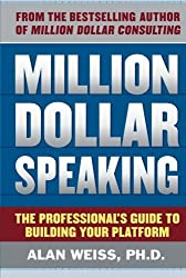 Million Dollar Speaking: The Professional's Guide to Building Your Platform by Alan Weiss (2010-10-06)