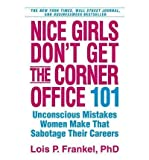 (Nice Girls Dont Get the Corner Office: 101 Unconscious Mistakes Women Make...) By Lois P. Frankel (Author) Paperback on