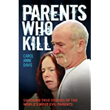 Parents Who Kill - Shocking True Stories of The World's Most Evil Parents