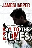 Bad To The Bones (Evan Buckley Thrillers Book 1) by James Harper