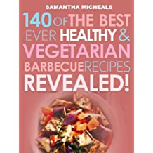 Barbecue Cookbook: 140 Of The Best Ever Healthy Vegetarian Barbecue Recipes Book...Revealed!