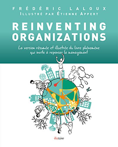 Reinventing Organizations: La version rsume et illustre du livre qui invite  repenser le management
