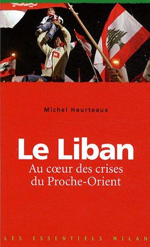 Le Liban : Au coeur des crise du Proche-Orient par Michel Heurteaux