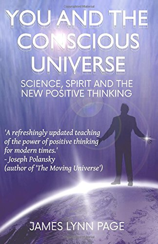 You and the Conscious Universe: Science, Spirit and the New Positive Thinking