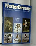 Wetterfahnen. 280 historische und moderne Beispiele. Mit einer Anleitung zum Selbstbau