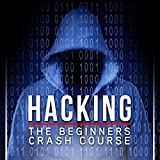 Hacking: The Beginners Crash Course: Penetration Testing, Computer Hacking & Basic Security