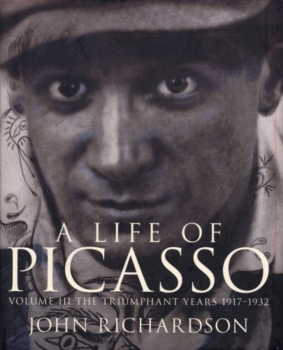 A Life of Picasso: Triumphant Years, 1917-1932 v. 3