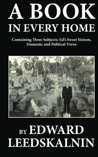 A Book in Every Home Containing Three Subjects: Ed's Sweet Sixteen, Domestic and Political Views by Leedskalnin, Edward (2010) Paperback