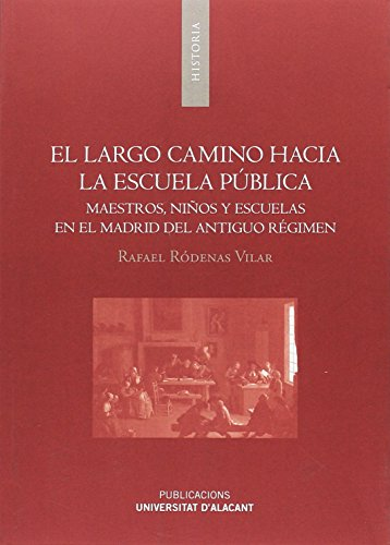 Largo camino hacia la escuela pública, El. Maestros, niños y escuelas en el Madr (Monografías) por Rafael Ródenas Vilar