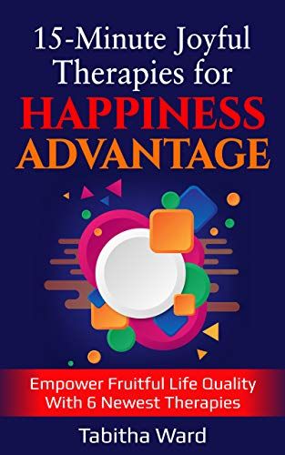15-minute-joyful-therapies-for-happiness-advantage-empower-fruitful-life-quality-with-6-newest-thera