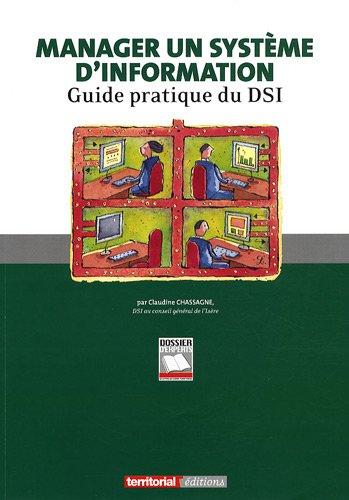 Manager un systeme d'information - guide pratique du dsi par Claudine CHASSAGNE