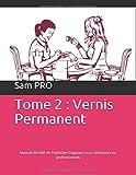 Telecharger Livres Tome 2 Vernis Permanent Manuel detaille de Prothesie Ongulaire pour debutants ou professionnels (PDF,EPUB,MOBI) gratuits en Francaise
