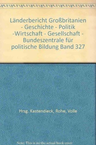 Länderbericht Großbritanien - Geschichte - Politik -Wirtschaft - Gesellschaft - Bundeszentrale für politische Bildung Band 327