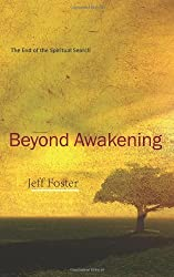 Beyond Awakening: The End of the Spiritual Search by Jeff Foster (2007-06-14)