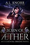 Born of Aether: An Elemental Origins Novel (Elemental Origins Series Book 4)