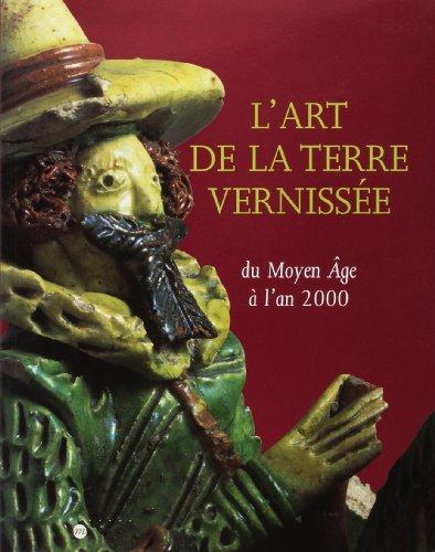 L'ART DE LA TERRE VERNISSEE. Du Moyen Age à l'an 2000