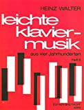 Cover of: Leichte Klaviermusik aus vier Jahrhunderten Heft 2 (EB 8393) | Heinz Walter (Hrsg.)