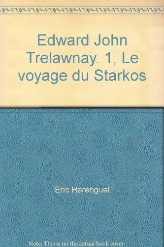 Edward John Trelawnay, Tome 1 : Le voyage duStarkos