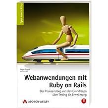 Webanwendungen mit Ruby on Rails - Der Praxiseinstieg von den Grundlagen über Testing bis Erweiterung - mit allen Beispielen auf DVD (Open Source Library)