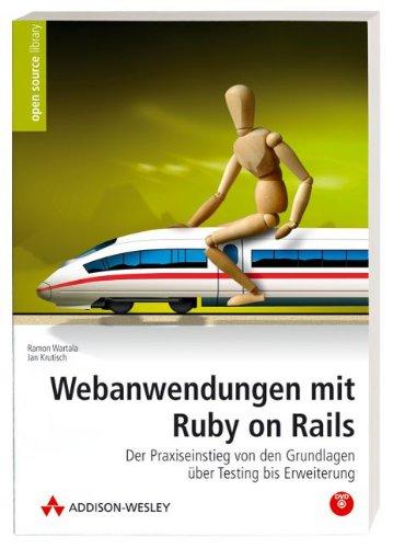 Webanwendungen mit Ruby on Rails - Der Praxiseinstieg von den Grundlagen über Testing bis Erweiterung - mit allen Beispielen auf DVD (Open Source Library) -